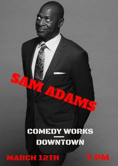Catch my show March 12 at Comedy Works in downtown Denver. Show time is 7 PM. Ages 21 and older. Get tickets for the show online at comedyworks.com/comedians/sam-adams ... Use this promo code at checkout: SA ... Yes. The letters SA will give you a nice price!
