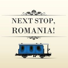 Next Stop, Romania! We know you'll enjoy it here!