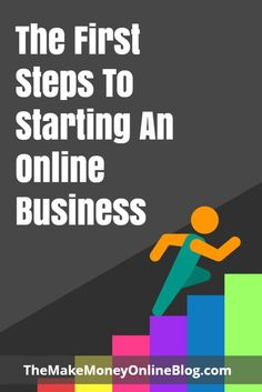 First Steps To Starting An Online Business http://themakemoneyonlineblog.com/first-steps-to-starting-an-online-business
