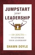 In Jumpstart Your Leadership, Shawn Doyle summarizes 10 key principles that will help current leaders become better leaders and help future leaders get a head start on techniques they will need to become great leaders.