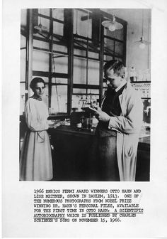 Summary: This photograph of physicist Lise Meitner (1878-1968) and radiochemist Otto Hahn (1879-1968) in their German laboratory was circulated in 1966 as publicity for the U.S. translation of Hahn's autobiography, Otto Hahn: A Scientific Biography. Although her work was ignored by the Nobel Committee when they awarded the prize to Hahn in 1944, Meitner received many recognitions of her importance to twentieth-century physics, including being the first woman to receive the prestigious Enrico…