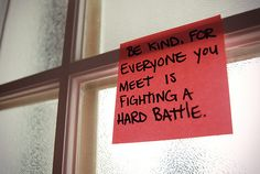 be kind hard battl, food for thought, daily reminder, remember this, wisdom, inspir, kindness matters, real life quotes, live