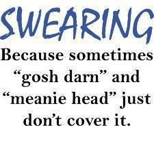 I try not to do this but I think its funny...cause meanie head doesn't cut it sometimes!