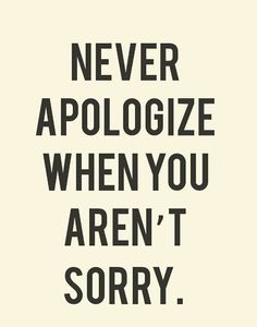 and always apologize when you are