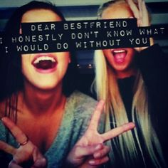 Dear bestfriend...  My sis Jess is the best! She sent this to me! Love her don't know what I would do with her!!