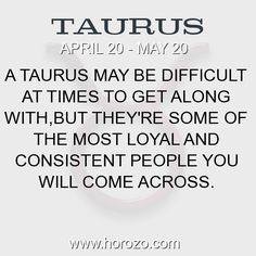 Fact about Taurus: A Taurus may be difficult at times to get along with,but they're some of the most loyal and consistent people you will come across. #taurus, #taurusfact, #zodiac. More info here: www.horozo.com