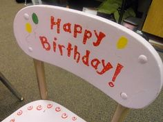 Special Birthday Chair to use for birthdays.  Also, has other cute bday ideas!
