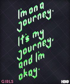 I'm on a journey. It's my journey, and I'm okay. #GIRLS