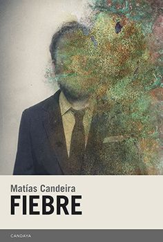 Fiebre, de Matías Candeira. (Editorial Candaya, 2015)