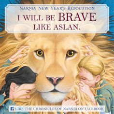 I will be brave, like Aslan.