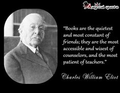 #CharlesWilliamEliot - #Books are the quietest and most constant... #quotes