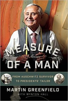 Measure of a Man: From Auschwitz Survivor to Presidents' Tailor: Martin…