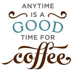 Silhouette Design Store: anytime is good time for coffee phrase Too Much Coffee, I Love Coffee, Coffee Break, Coffee Shop, Coffee Lovers, Morning Coffee, Coffee Facts, Coffee Signs, Coffee Quotes