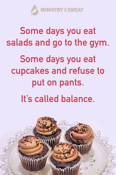 Daily Fitness Humor: Some days you eat salads and go to the gym. Some days you eat cupcakes and refuse to put on pants. It's called balance. #fitness #workout #gym #crossfit #fitnesshumor #workouthumor