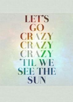 Lets go crazy, crazy, crazy till we see the sun by One Direction Lyric Quotes, Words Quotes, Me Quotes, Sayings, Qoutes, Quotations, Lets Go Crazy, Going Crazy, Crazy Crazy
