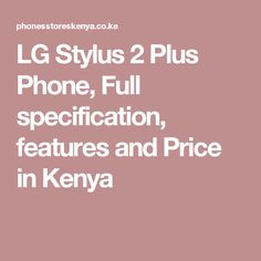 LG Stylus 2 Plus Phone, Full specification, features and Price in Kenya
