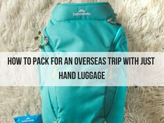 How to Pack For An Overseas Trip Just Using Hand Luggage