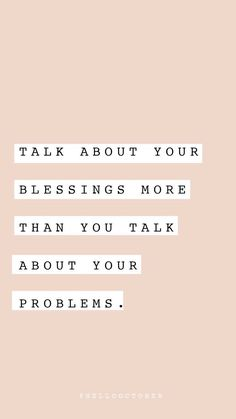 talk about your blessings more than you talk about your problems - lifequotes Faith Quotes, Words Quotes, Bible Quotes, Me Quotes, Motivational Quotes, Inspirational Quotes, Sayings, The Words, Cool Words