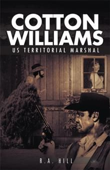 Cotton Williams US Territorial Marshal By Xlibris Author R.A. Hill. Buy this Book $19.99 at Xlibris Bookstore  http://bookstore.xlibris.com/Products/SKU-0114968049/Cotton-Williams-US-Territorial-Marshal.aspx