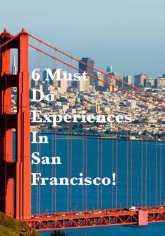 6 Must Do Experiences in San Francisco! If you are visiting this amazing city using this travel guide!
