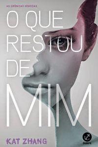 [NOTÍCIAS DE LIVROS] Livro O que Restou de Mim, de Kat Zhang