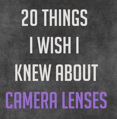 20 Things I Wish I Knew About Camera Lenses