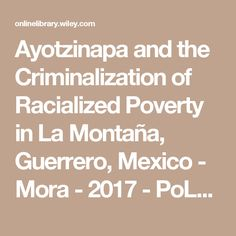 Ayotzinapa and the Criminalization of Racialized Poverty in La Montaña, Guerrero, Mexico - Mora - 2017 - PoLAR: Political and Legal Anthropology Review - Wiley Online Library
