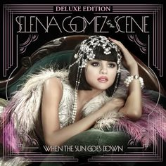 When the Sun Goes Down (Deluxe Edition), an album by Selena Gomez & The Scene on Spotify