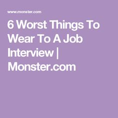 6 Worst Things To Wear To A Job Interview | Monster.com