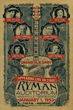 Grand Ole Opry Presents Hank Williams, Patsy Cline, Loretta Lynn, and others, Ryman Auditorium. This poster (with a concert date of January 1, 1953) is a retro dream—Loretta Lynn didn't make her first appearance on the Opry until 1960, and Hank Williams died January 1, 1953, on his way to a scheduled gig at the Windsor Theater in Canton, Ohio