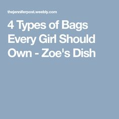 4 Types of Bags Every Girl Should Own - Zoe's Dish