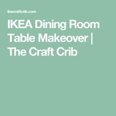 IKEA Dining Room Table Makeover | The Craft Crib