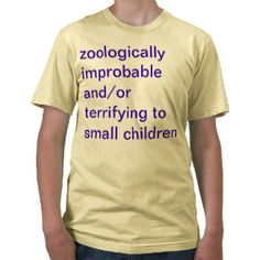 zoologically improbable and/or terrifying to small t-shirts