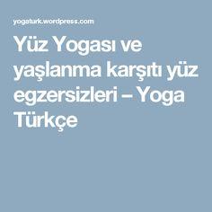 Yüz Yogası ve yaşlanma karşıtı yüz egzersizleri – Yoga Türkçe