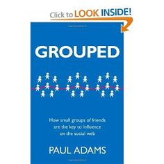 Grouped: How Small Groups of Friends are the Key to Influence on the Social Web (Voices That Matter) [Taschenbuch] Paul Adams Social Web, Social Networks, Social Media, Book Lists, Reading Lists, Online Group, Social Behavior, Group Of Friends, Book Recommendations