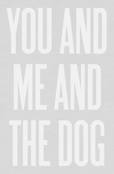 you + me + dog. just the 3 of us.