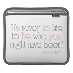 It's Never To Late To Be You iPad Sleeve