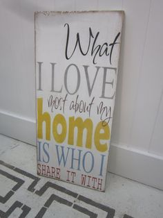 What I LOVE most about my home is WHO I Share it with Hand Painted Sign
