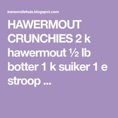 HAWERMOUT CRUNCHIES 2 k hawermout ½ lb botter 1 k suiker 1 e stroop ... Biscuits, Crack Crackers, Cookies, Biscuit, Cookie Recipes