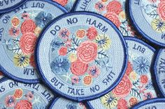 Do no harm...but take no shit. Truly words to live by. 3 inch iron on patch! Shipping comes without a tracking number unless you choose First Class Mail at checkout! Designed by Grace Taylor
