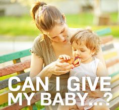What you can and canno't give your baby. Every parent needs to read this!
