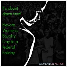 Sign the petition to elevate Women's Equality Day to a federal holiday. Federal Holiday, Right To Vote, Change Org, Holiday Signs, Michelle Obama, American History, Equality, Action, Social Equality