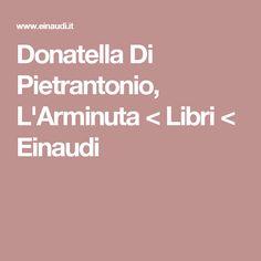 Donatella Di Pietrantonio, L'Arminuta < Libri < Einaudi