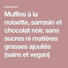 Muffins à la noisette, sarrasin et chocolat noir, sans sucres ni matières grasses ajoutés (sains et vegan)