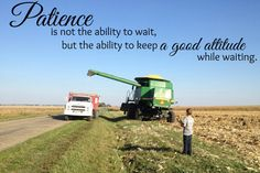Patience is not the ability to wait, but the ability to keep a good attitude while waiting. #QOTD #farmquotes #agquotes