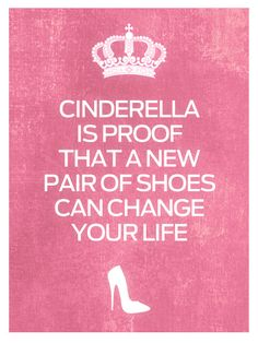 Love this quote it never gets old! A new pair of shoes can change your life!! :)