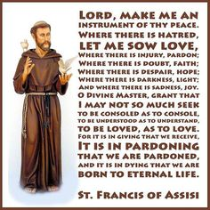St. Francis of Assissi, I love this prayer. There is an old movie, (maybe 1970's) about Francis. In it he sings this prayer. Beautiful.