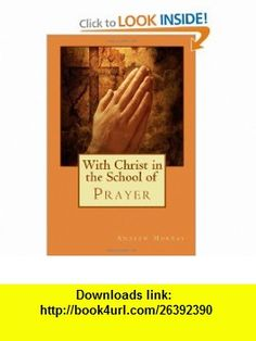 With Christ in the School of Prayer (9781611044263) Andrew Murray , ISBN-10: 161104426X  , ISBN-13: 978-1611044263 ,  , tutorials , pdf , ebook , torrent , downloads , rapidshare , filesonic , hotfile , megaupload , fileserve
