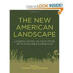 The New American Landscape: Leading Voices on the Future of Sustainable Gardening: Thomas Christopher, Rick Darke, Douglas W. Tallamy, Toby Hemenway, John Greenlee with Neil Diboll, Eric Toensmeier, David Wolfe, Ed Snodgrass and Linda McIntyre, Elaine Ingham, Sustainable Sites Initiative, David Deardorff and Kathryn Wadsworth: 9781604691863: Amazon.com: Books