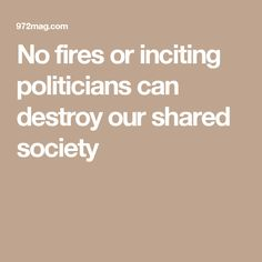 No fires or inciting politicians can destroy our shared society
